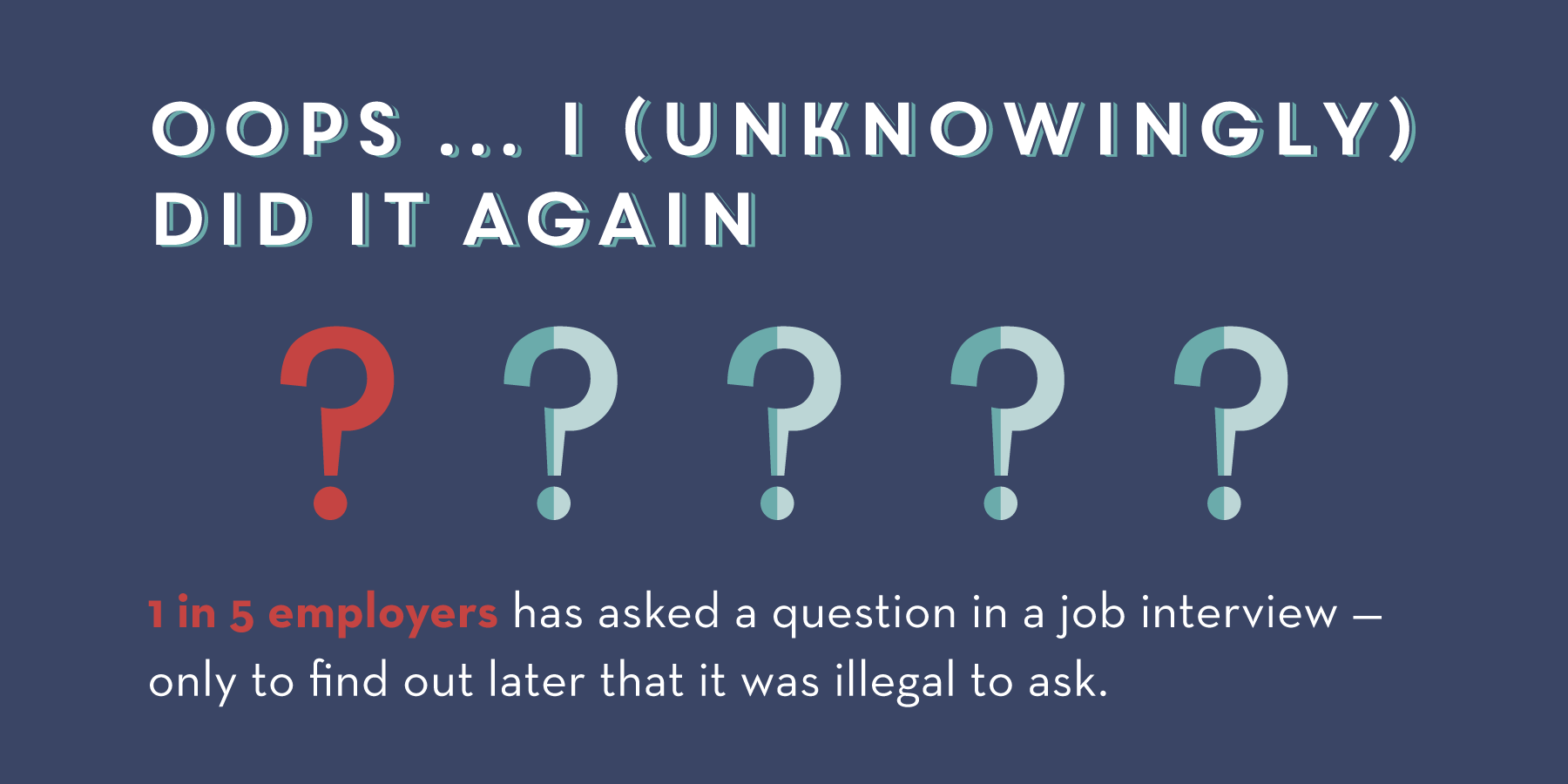 illegal interview questions employers not know they re asking across the u s shows that the boundaries aren t clear when it comes to what s ok to ask versus questions that are off limits from a legal perspective